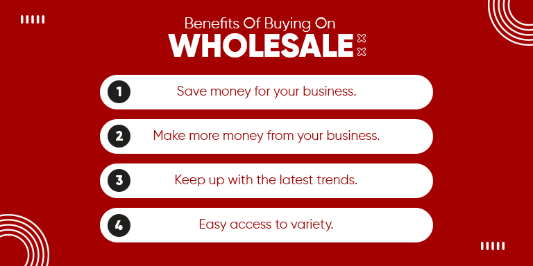 Benefits for wholesale buyers.
